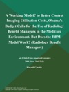 A Working Model To Better Control Imaging Utilization Costs Obamas Budget Calls For The Use Of Radiology Benefit Managers In The Medicare Environment But Does The RBM Model Work Radiology Benefit Managers