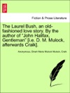 The Laurel Bush An Old-fashioned Love Story By The Author Of John Halifax Gentleman Ie D M Mulock Afterwards Craik