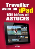 Travailler avec un iPad - 101 idées et astuces