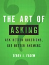 Art Of Asking The Ask Better Questions Get Better Answers