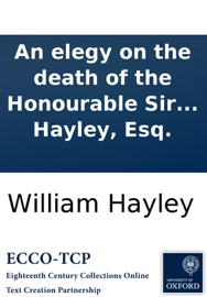 DOWNLOAD OF AN ELEGY ON THE DEATH OF THE HONOURABLE SIR WILLIAM JONES: A JUDGE OF THE SUPREME COURT OF JUDICATURE IN BENGAL, AND PRESIDENT OF THE ASIATIC SOCIETY. BY WILLIAM HAYLEY, ESQ. PDF EBOOK