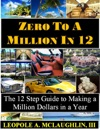 Zero To A Million In 12 The 12 Step Guide To Becoming A Millionaire In A Year