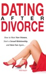 Dating After Divorce - How To Meet New Women Start A Sexual Relationship And Have Fun Again