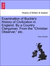 Examination Of Buckles History Of Civilization In England By A Country Clergyman From The Christian Observer Etc