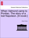 When Valmond Came To Pontiac The Story Of A Lost Napoleon A Novel