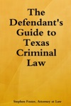The Defendants Guide To Texas Criminal Law