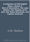 A Collection Of Old English Plays Volume 2 Dick Of Devonshire The Lady Mother The Tragedy Of Sir John Van Olden Barnavelt And Captain Underwit