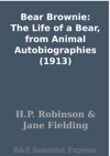 Bear Brownie The Life Of A Bear From Animal Autobiographies 1913