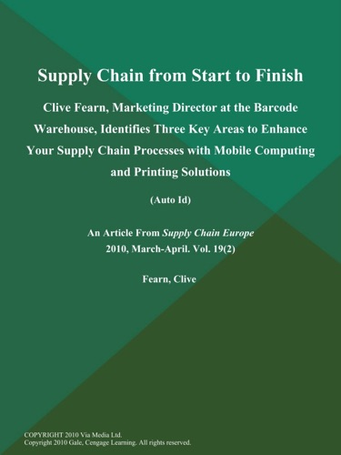 Supply Chain from Start to Finish Clive Fearn Marketing Director at the Barcode Warehouse Identifies Three Key Areas to Enhance Your Supply Chain Processes with Mobile Computing and Printing Solutions Auto Id