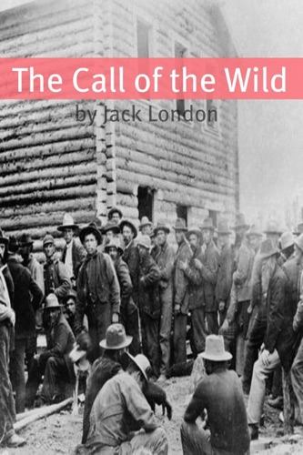The Call of the Wild Annotated - Includes Essay and Biography