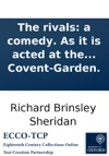 The Rivals A Comedy As It Is Acted At The Theatre-Royal In Covent-Garden