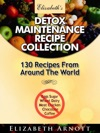 Detox Maintenance Recipe Collection - 130 Recipes From Around The World