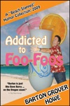 Addicted To Foo-Foos A Beach Slapped Humor Collection 2009