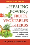 The Healing Power Of Fruits Vegetables And Herbs