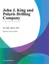 John J King And Polaris Drilling Company
