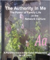 The Authority In Me The Power Of Family Life In The Network Culture - A Parents Voice In The Cyber Wilderness