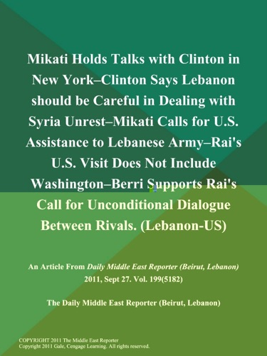 Mikati Holds Talks with Clinton in New York--Clinton Says Lebanon should be Careful in Dealing with Syria Unrest--Mikati Calls for US Assistance to Lebanese Army--Rais US Visit Does Not Include Washington--Berri Supports Rais Call for Unconditional Dialogue Between Rivals Lebanon-US