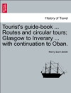 Tourists Guide-book  Routes And Circular Tours Glasgow To Inverary  With Continuation To Oban