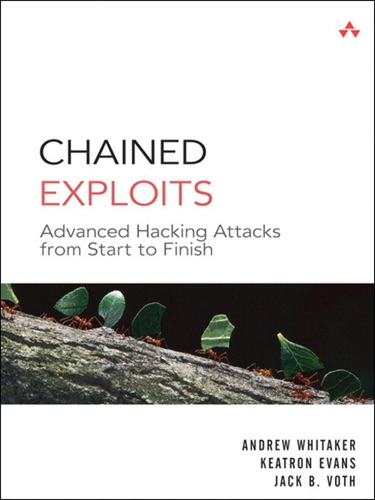 Chained Exploits Advanced Hacking Attacks from Start to Finish