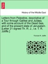 Letters From Palestine Descriptive Of A Tour Through Galilee And Juda With Some Account Of The Dead Sea And Of The Present State Of Jerusalem Letter 21 Signed Th R J Ie T R Joliffe Second Edition