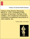 History Of The Boston Massacre March 5 1770 Consisting Of The Narrative Of The Town The Trial Of The Soldiers And A Historical Introduction Containing Unpublished Documents Of John Adams Etc