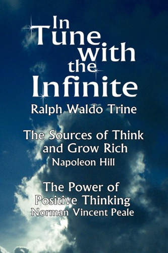 In Tune with the Infinite The Sources of Think and Grow Rich By Napoleon HillThe Power of Positive Thinking By Norman Vincent Peale