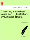 Claire Or A Hundred Years Ago  Illustrations By Lancelot Speed