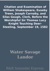 Citation And Examination Of William Shakespeare Euseby Treen Joseph Carnaby And Silas Gough Clerk Before The Worshipful Sir Thomas Lucy Knight Touching Deer-Steeling September 19 1582