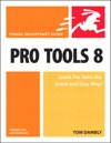 Pro Tools 8 For Mac OS X And Windows Visual QuickStart Guide