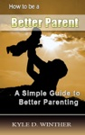 Parenting Guide Tips To Be A Better Parent