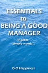 Essentials To Being A Good Manager  In Clear Simple Words
