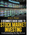 A Beginners Basic Guide To Stock Market Investing Understanding The Big Picture The Investing Series 1