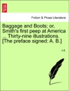 Baggage And Boots Or Smiths First Peep At America  Thirty-nine Illustrations The Preface Signed A B