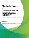 Mark A Yerger V Commonwealth Pennsylvania