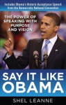 Say It Like Obama The Power Of Speaking With Purpose And Vision