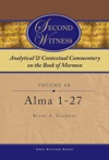 Second Witness Analytical And Contextual Commentary On The Book Of Mormon Volume 4a - Alma 1-27
