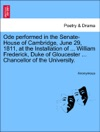 Ode Performed In The Senate-House Of Cambridge June 29 1811 At The Installation Of  William Frederick Duke Of Gloucester  Chancellor Of The University