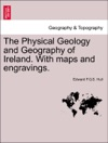 The Physical Geology And Geography Of Ireland With Maps And Engravings