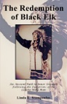 The Redemption Of Black Elk An Ancient Path To Inner Strength Following The Footprints Of The Lakota Holy Man