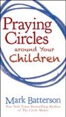 Praying Circles around Your Children - Mark Batterson Cover Art