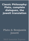 Classic Philosophy Plato Complete Dialogues The Jowett Translation