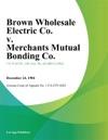 Brown Wholesale Electric Co V Merchants Mutual Bonding Co
