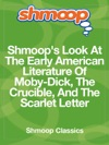Shmoops Look At The Early American Literature Of Moby-Dick The Crucible And The Scarlet Letter