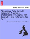 Picturesque Bits From Old Edinburgh A Series Of Photographs By A Burns With Descriptive And Historical Notes By T H