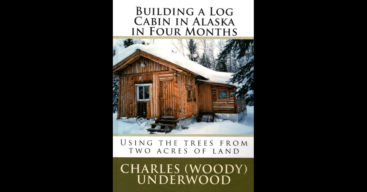 Building a log cabin in alaska in four months by charles for Building a cabin in alaska