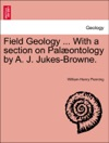Field Geology  With A Section On Palontology By A J Jukes-Browne