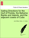 Sailing Directions For The Gulf Of Florida The Bahama Banks And Islands And The Adjacent Coasts Of Cuba
