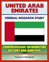 United Arab Emirates UAE Federal Research Study And Country Profile With Comprehensive Information History And Analysis - Politics Economy Military - Abu Dhabi Dubai