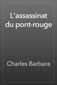 Charles Barbara - L'assassinat du pont-rouge artwork