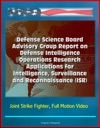 Defense Science Board Advisory Group Report On Defense Intelligence Operations Research Applications For Intelligence Surveillance And Reconnaissance ISR - Joint Strike Fighter Full Motion Video